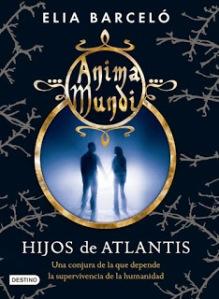 unademagiaporfavor-novedades-libro-juvenil-fantasia-octubre-2013-destino-anima-mundi-2-hijos-de-atlantis-elia-barcelo-portada